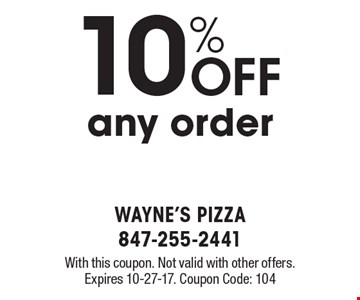10% OFF any order. With this coupon. Not valid with other offers. Expires 10-27-17. Coupon Code: 104