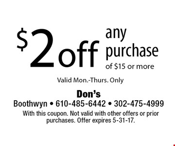 $2 off any purchase Valid Mon.-Thurs. Only of $15 or more. With this coupon. Not valid with other offers or prior purchases. Offer expires 5-31-17.