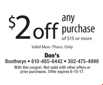 $2 off any purchase of $15 or more. Valid Mon.-Thurs. Only. With this coupon. Not valid with other offers or prior purchases. Offer expires 6-15-17.
