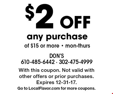 $2 Off any purchase of $15 or more, Mon-Thurs. With this coupon. Not valid with other offers or prior purchases. Expires 12-31-17. Go to LocalFlavor.com for more coupons.