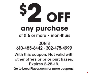 $2 Off any purchase of $15 or more - mon-thurs. With this coupon. Not valid with other offers or prior purchases. Expires 2-28-18. Go to LocalFlavor.com for more coupons.