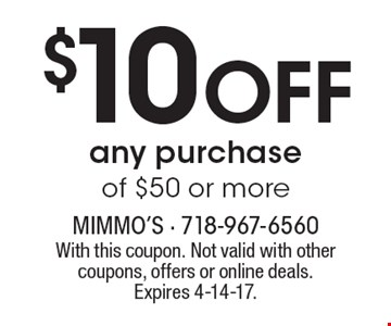 $10 Off any purchase of $50 or more. With this coupon. Not valid with other coupons, offers or online deals. Expires 4-14-17.