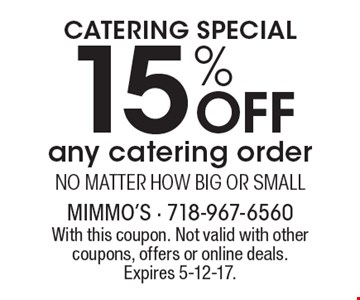 Catering Special 15% OFF any catering order No matter how big or small. With this coupon. Not valid with other coupons, offers or online deals. Expires 5-12-17.