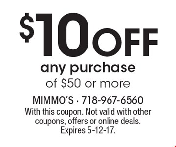 $10 OFF any purchase of $50 or more. With this coupon. Not valid with other coupons, offers or online deals. Expires 5-12-17.