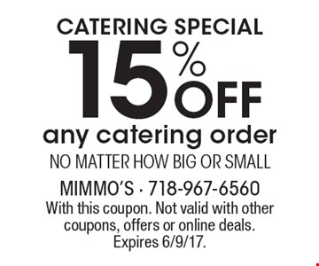 Catering Special 15% OFF any catering order No matter how big or small. With this coupon. Not valid with other coupons, offers or online deals. Expires 6/9/17.
