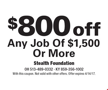 $800 off any job of $1,500 or more. With this coupon. Not valid with other offers. Offer expires 4/14/17.