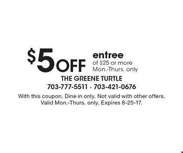 $5 OFF entree of $25 or more. Mon.-Thurs. only. With this coupon. Dine in only. Not valid with other offers. Valid Mon.-Thurs. only. Expires 8-25-17.