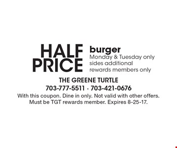 Half price burger. Monday & Tuesday only. Sides additional. Rewards members only. With this coupon. Dine in only. Not valid with other offers. Must be TGT rewards member. Expires 8-25-17.