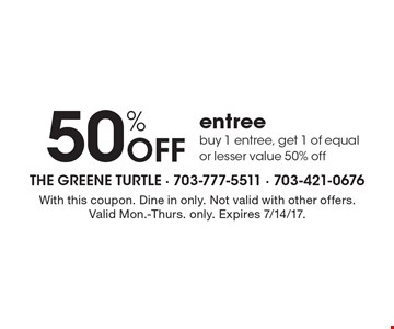 50% OFF entree. Buy 1 entree, get 1 of equal or lesser value 50% off. With this coupon. Dine in only. Not valid with other offers. Valid Mon.-Thurs. only. Expires 7/14/17.