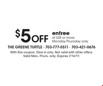 $5 OFF entree of $25 or more Monday-Thursday only. With this coupon. Dine in only. Not valid with other offers. Valid Mon.-Thurs. only. Expires 7/14/17.
