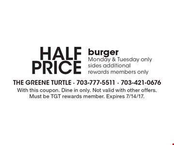 half price burger Monday & Tuesday only sides additional rewards members only. With this coupon. Dine in only. Not valid with other offers. Must be TGT rewards member. Expires 7/14/17.