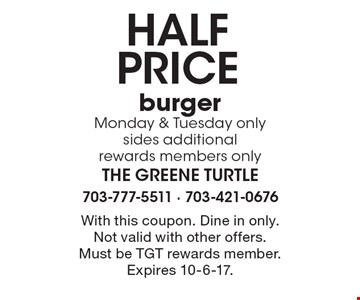Half price burger. Monday & Tuesday only. Sides additional. Rewards members only. With this coupon. Dine in only. Not valid with other offers. Must be TGT rewards member. Expires 10-6-17.