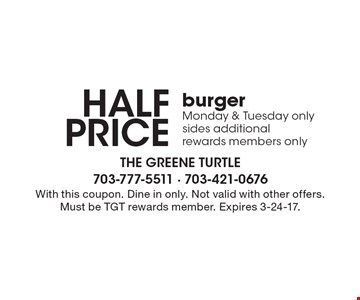 half price burger Monday & Tuesday only. Sides additional rewards members only. With this coupon. Dine in only. Not valid with other offers. Must be TGT rewards member. Expires 3-24-17.