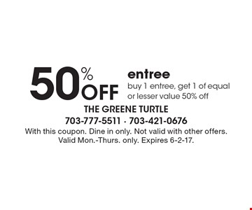 50% off entree. Buy 1 entree, get 1 of equal or lesser value 50% off. With this coupon. Dine in only. Not valid with other offers. Valid Mon.-Thurs. only. Expires 6-2-17.