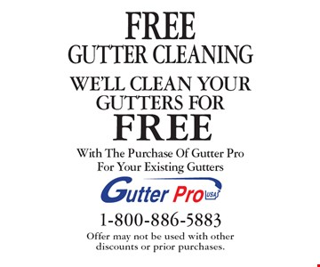 FREE GUTTER CLEANING With The Purchase Of Gutter Pro For Your Existing Gutters. Offer may not be used with other discounts or prior purchases.