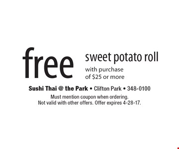 Free sweet potato roll with purchase of $25 or more. Must mention coupon when ordering. Not valid with other offers. Offer expires 4-28-17.