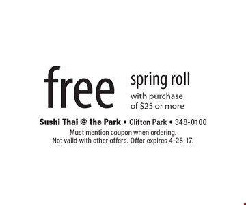 Free spring roll with purchase of $25 or more. Must mention coupon when ordering. Not valid with other offers. Offer expires 4-28-17.