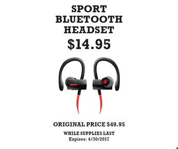 $14.95 SPORT BLUETOOTH HEADSET. ORIGINAL PRICE $49.95. WHILE SUPPLIES LAST. Expires: 4/30/2017