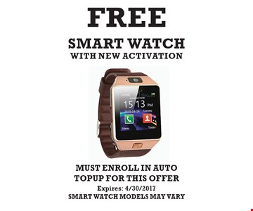 FREE SMART WATCH WITH NEW ACTIVATION, MUST ENROLL IN AUTO TOP UP FOR THIS OFFER. Expires: 4/30/2017. SMART WATCH MODELS MAY VARY