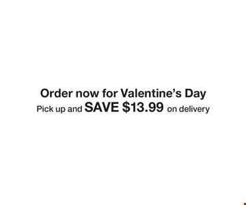 Order now for Valentine's Day! Pick up and SAVE $13.99 on delivery.