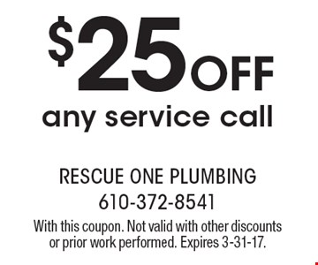 $25 Off any service call. With this coupon. Not valid with other discounts or prior work performed. Expires 3-31-17.