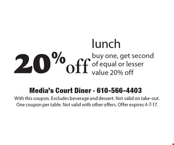 20%off lunch. Buy one, get second of equal or lesser value  20% off. With this coupon. Excludes beverage and dessert. Not valid on take-out. One coupon per table. Not valid with other offers. Offer expires 4-7-17.