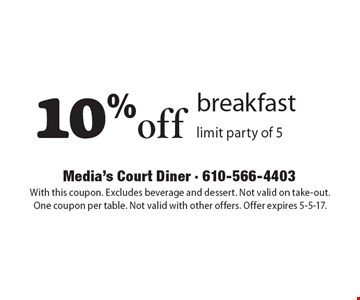 10% off breakfast. Limit party of 5. With this coupon. Excludes beverage and dessert. Not valid on take-out. One coupon per table. Not valid with other offers. Offer expires 5-5-17.