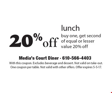 20% off lunch. Buy one, get second of equal or lesser value 20% off. With this coupon. Excludes beverage and dessert. Not valid on take-out. One coupon per table. Not valid with other offers. Offer expires 5-5-17.