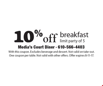 10% off breakfast limit party of 5. With this coupon. Excludes beverage and dessert. Not valid on take-out. One coupon per table. Not valid with other offers. Offer expires 8-11-17.