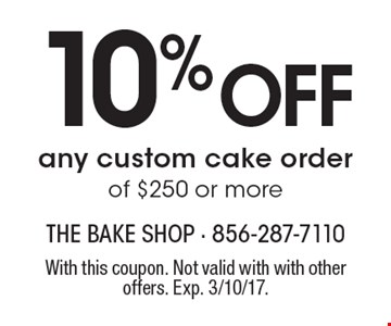 10% OFF any custom cake order of $250 or more. With this coupon. Not valid with with other offers. Exp. 3/10/17.
