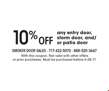 10% Off any entry door, storm door, and/or patio door. With this coupon. Not valid with other offers or prior purchases. Must be purchased before 4-28-17.
