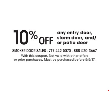10% Off any entry door, storm door, and/or patio door. With this coupon. Not valid with other offers or prior purchases. Must be purchased before 5/5/17.