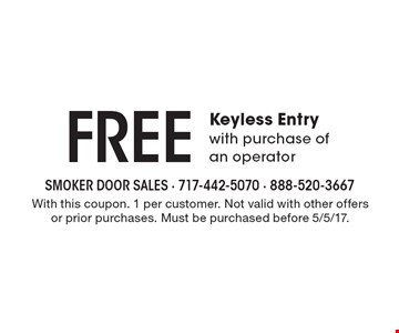 Free Keyless Entry with purchase of an operator. With this coupon. 1 per customer. Not valid with other offers or prior purchases. Must be purchased before 5/5/17.