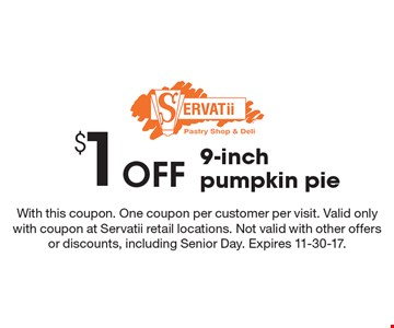 $1 Off 9-inch pumpkin pie. With this coupon. One coupon per customer per visit. Valid only with coupon at Servatii retail locations. Not valid with other offers or discounts, including Senior Day. Expires 11-30-17.