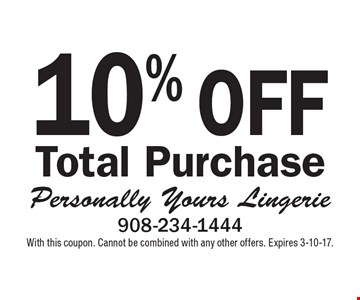 10% OFF Total Purchase. With this coupon. Cannot be combined with any other offers. Expires 3-10-17.