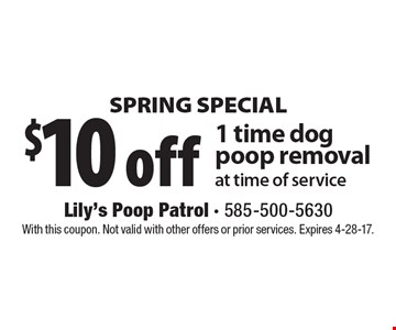 SPRING SPECIAL. $10 off 1 time dog poop removal at time of service. With this coupon. Not valid with other offers or prior services. Expires 4-28-17.