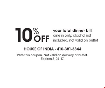 10% Off your total dinner bill, dine in only, alcohol not included, not valid on buffet. With this coupon. Not valid on delivery or buffet. Expires 3-24-17.