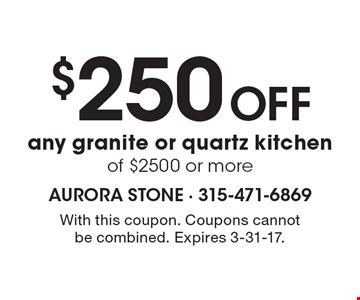 $250 Off any granite or quartz kitchen of $2500 or more. With this coupon. Coupons cannotbe combined. Expires 3-31-17.