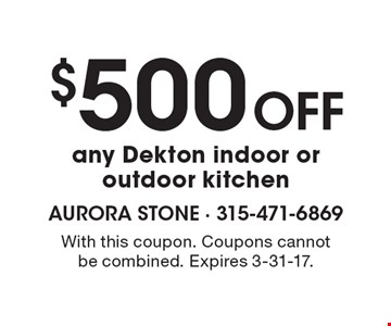 $500 Off any Dekton indoor oroutdoor kitchen. With this coupon. Coupons cannotbe combined. Expires 3-31-17.