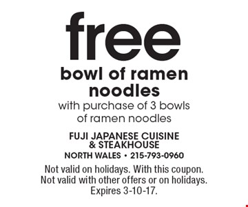 Free bowl of ramen noodles with purchase of 3 bowls of ramen noodles. Not valid on holidays. With this coupon. Not valid with other offers or on holidays. Expires 3-10-17.