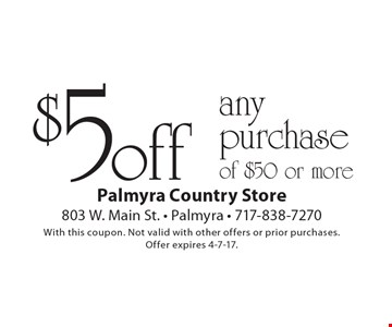$5 off any purchase of $50 or more. With this coupon. Not valid with other offers or prior purchases.Offer expires 4-7-17.