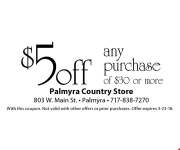 $5 off any purchase of $30 or more. With this coupon. Not valid with other offers or prior purchases. Offer expires 3-23-18.