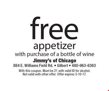 Free appetizer with purchase of a bottle of wine. With this coupon. Must be 21 with valid ID for alcohol. Not valid with other offer. Offer expires 3-10-17.