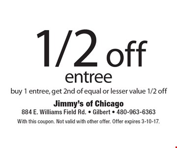 1/2 off entree. Buy 1 entree, get 2nd of equal or lesser value 1/2 off. With this coupon. Not valid with other offer. Offer expires 3-10-17.