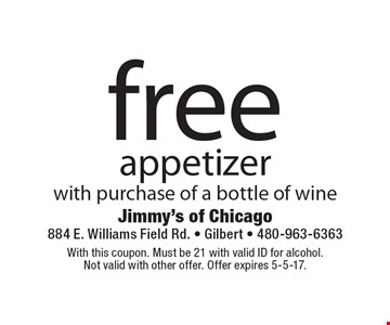 Free appetizer with purchase of a bottle of wine. With this coupon. Must be 21 with valid ID for alcohol. Not valid with other offer. Offer expires 5-5-17.
