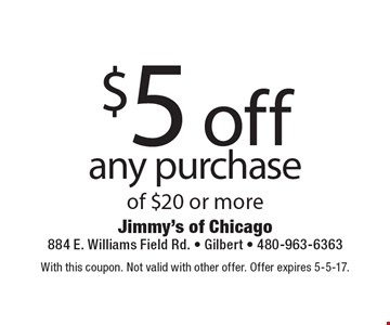 $5 off any purchase of $20 or more. With this coupon. Not valid with other offer. Offer expires 5-5-17.