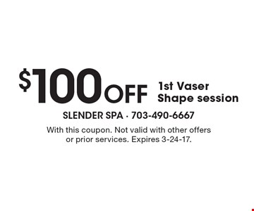 $100 OFF 1st Vaser Shape session. With this coupon. Not valid with other offers or prior services. Expires 3-24-17.