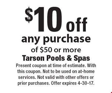 $10 off any purchase of $50 or more. Present coupon at time of estimate. With this coupon. Not to be used on at-home services. Not valid with other offers or prior purchases. Offer expires 4-30-17.