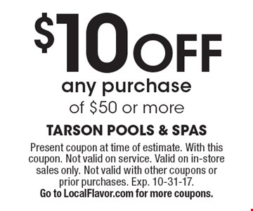 $10 off any purchase of $50 or more. Present coupon at time of estimate. With this coupon. Not valid on service. Valid on in-store sales only. Not valid with other coupons or prior purchases. Exp. 10-31-17. Go to LocalFlavor.com for more coupons.