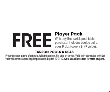 Free player pack with any Brunswick pool table purchase. Includes cuetec balls, cues & dust cover ($199 value).. Present coupon at time of estimate. With this coupon. Not valid on service. Valid on in-store sales only. Not valid with other coupons or prior purchases. Expires 10-31-17. Go to LocalFlavor.com for more coupons.